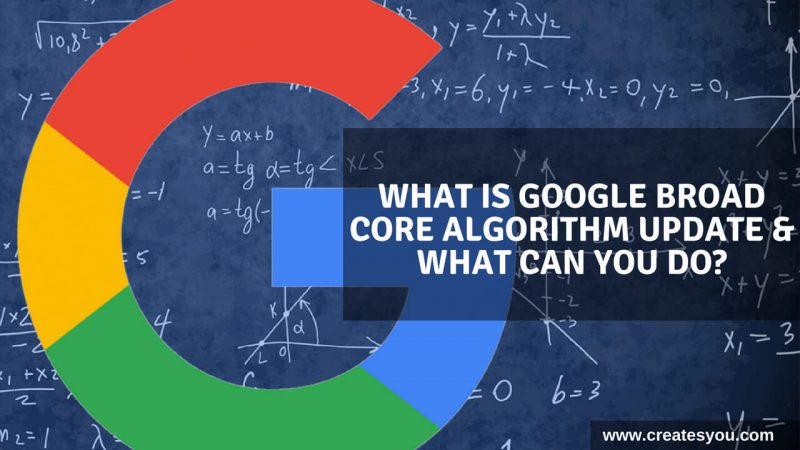 What Is Google Broad Core Algorithm Update & What Can You Do By createsyou.com